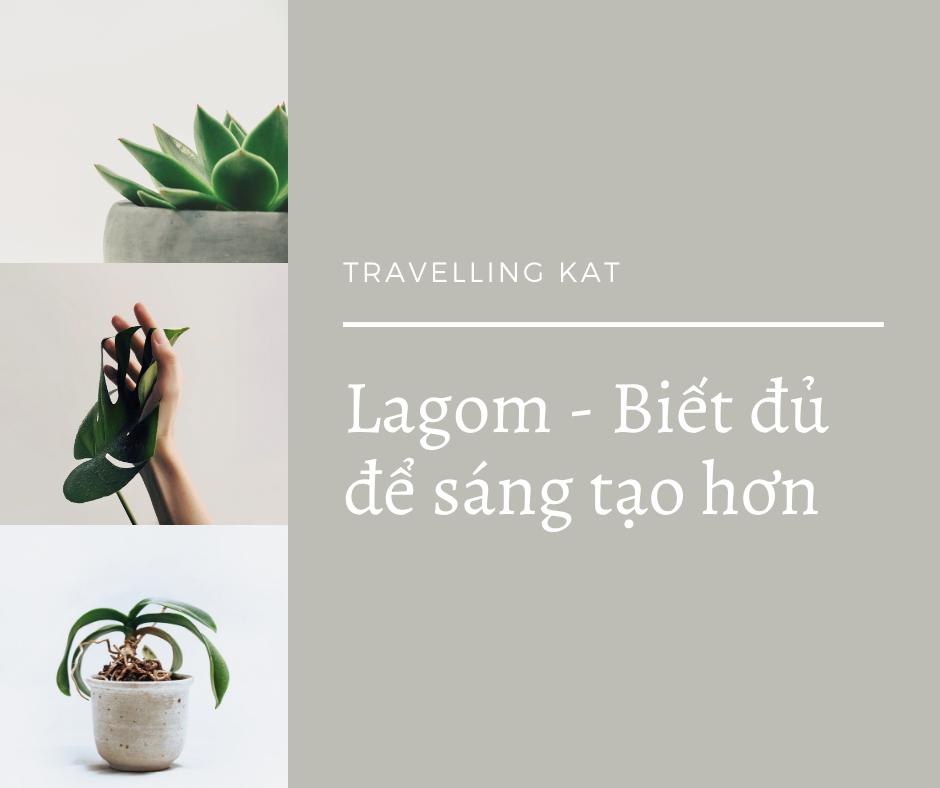 Lagom - Biết đủ để sáng tạo hơn - Travelling Kat